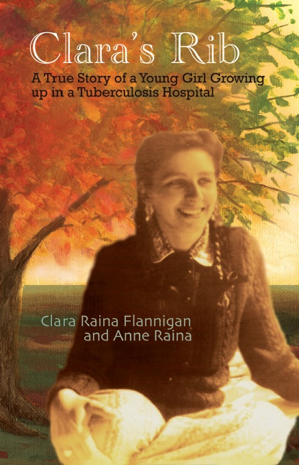 Clara's Rib: A true story of a young girl growing up in a Tuberculosis hospital